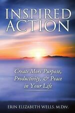 Inspired Action: Create More Purpose, Productivity, & Peace in Your Life, Wells