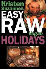 Kristen Suzanne's EASY Raw Vegan Holidays: Delicious & Easy Raw Food Recipes for