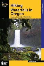 Hiking Waterfalls in Oregon : A Guide to the State's Best Waterfall Hikes by...