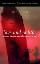 Love and Politics: Women Politicians and the Ethics of Care (Political Theory an