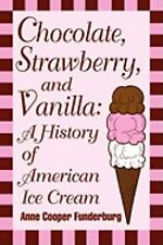 Chocolate, Strawberry, and Vanilla : A History of American Ice Cream by Anne...