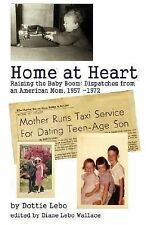Home at Heart: Raising the Baby Boom:Dispatches from an American Mom, 1957-1972
