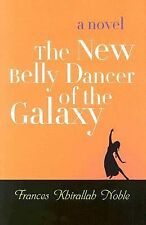The New Belly Dancer of the Galaxy by Frances Khirallah Noble (2007, Hardcover)