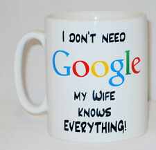I Don't Need Google My Wife Knows Everything Mug Can Be Personalised Funny Gift
