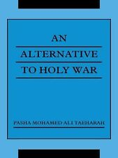 An Alternative to Holy War by Mohamed Ali Taeharah Pasha (2007, Paperback)