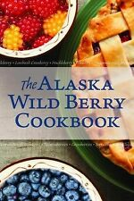 The Alaska Wild Berry Cookbook: 275 Recipes from the Far North by Alaska Northw