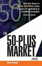 The 50-Plus Market: Why the Future Is Age-Neutral When It Comes to Marketing and