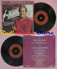 LP 45 7'' NEIL SEDAKA The hungry years All you need is the music no cd mc dvd