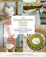 The Homegrown Paleo Cookbook : 100 Delicious, Gluten-Free, Farm-to-Table...