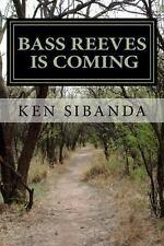 Bass Reeves Is Coming by Ken Sibanda (2015, Paperback)