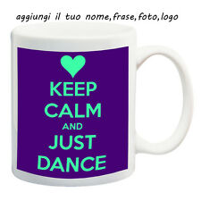 MUG TAZZA KEEP CALM DANCE PERSONALIZZATA CON NOME FRASE O FOTO - IDEA REGALO .