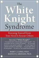 The White Knight Syndrome: Rescuing Yourself from Your Need to Rescue Others, Ma