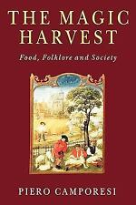 The Magic Harvest : Food, Folkore and Society by Piero Camporesi (1998,...