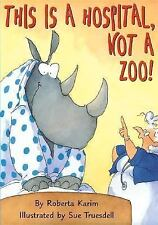 This Is a Hospital, Not a Zoo!, Karim, Roberta, Acceptable Book