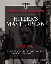HITLER'S MASTERPLAN: The Essential Facts and Figures for Hitler's Third Reich (W