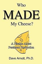 Who MADE My Cheese?: A Parable About Persistent Production, Arnott, Dave, Good B