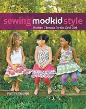 Sewing MODKID Style : Modern Threads for the Cool Girl by Patty Young (2012,...