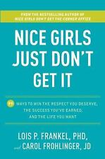 Nice Girls Just Don't Get It: 99 Ways to Win the Respect You Deserve, the Succes