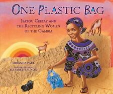 One Plastic Bag : Isatou Ceesay and the Recycling Women of the Gambia by...