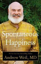 New! Spontaneous Happiness by Andrew Weil (2011, Hardcover)