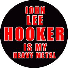CHAPA/BADGE JOHN LEE HOOKER IS MY HEAVY METAL . pin button blues howlin wolf