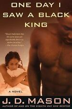 One Day I Saw a Black King: A Novel, J. D. Mason, Good Condition, Book
