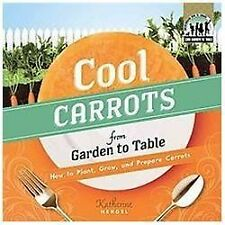 Cool Carrots from Garden to Table: How to Plant, Grow, and Prepare Carrots (Cool