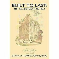 Built to Last : 100+ Year-Old Hotels in New York by Stanley Turkel (2011,...
