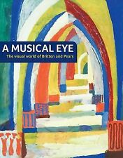 A Musical Eye : The Visual World of Britten and Pears (2013, Paperback)