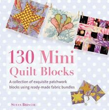 130 Mini Quilt Blocks: A Collection of Exquisite Patchwork Blocks Using Ready-Ma