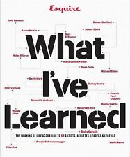 Esquire What I've Learned : The Meaning of Life According to 64 Artists,...