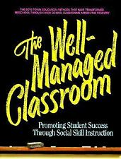 The Well-Managed Classroom : Promoting Student Success Through Social Skill Inst