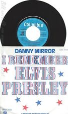 "7"" DANNY MIRROR -- I REMEMBER ELVIS PRESLEY"