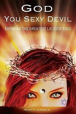 God You Sexy Devil : Creating a Loving God for a Better World by Rohit Juneja...