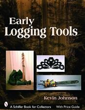 2007-09-15, Early Logging Tools (Schiffer Book for Collectors), Johnson, Kevin,