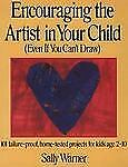 Encouraging the Artist in Your Child (Even If You Can't Draw): 101 Failure-Proof