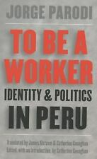 To Be a Worker: Identity and Politics in Peru (Latin America in Translation/En T
