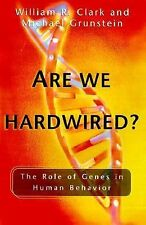 Are We Hardwired?: The Role of Genes in Human Behavior Clark, William R., Gruns