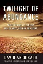 Twilight of Abundance: Why Life in the 21st Century Will Be Nasty, Brutish, and