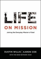 Life on Mission : Joining the Everyday Mission of God by Dustin Willis and Aaron