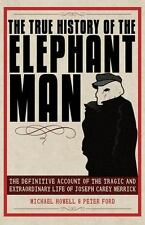 The True History of the Elephant Man : The Definitive Account of the Tragic...