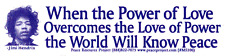 When The Power Of Love Overcomes ..- Jimi Hendrix - Small Bumper Sticker / Decal
