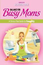 Balance for Busy Moms - a Stress-Free Guide to Tranquility (2014, Paperback)