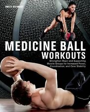 Medicine Ball Workouts : Strengthen Major and Supporting Muscle Groups for...