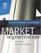 Market Segmentation: How to do it, how to profit from it, McDonald, Malcolm, Dun