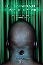 Like a Splinter in Your Mind: The Philosophy Behind the Matrix Trilogy by Lawre