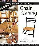 The Complete Guide to Chair Caning: Restoring Cane, Rush, Splint, Wicker & Ratta