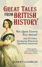 Great Tales from British History: Was Queen Victoria Ever Amused? and 39 Other I
