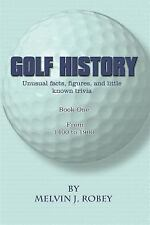 Golf History : Unusual Facts, Figures, and Little Known Trivia, Book One,...