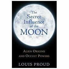 NEW - The Secret Influence of the Moon: Alien Origins and Occult Powers